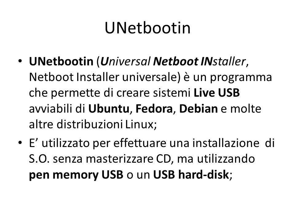 UNetbootin UNetbootin (Universal Netboot INstaller, Netboot Installer universale) è un programma che permette di creare sistemi Live USB avviabili di