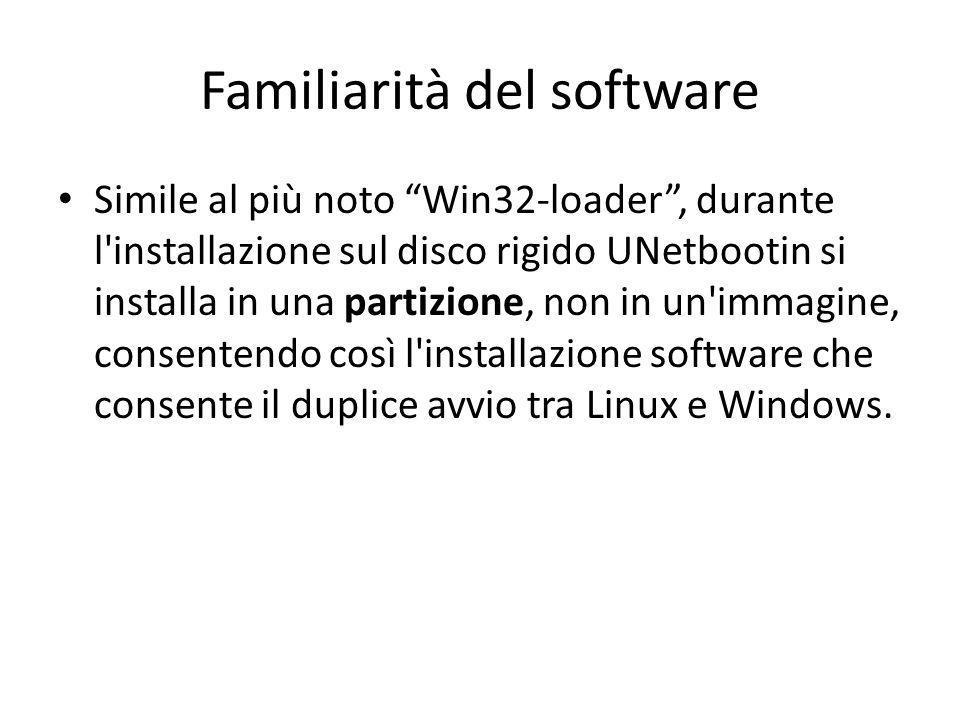 Familiarità del software Simile al più noto Win32-loader, durante l'installazione sul disco rigido UNetbootin si installa in una partizione, non in un