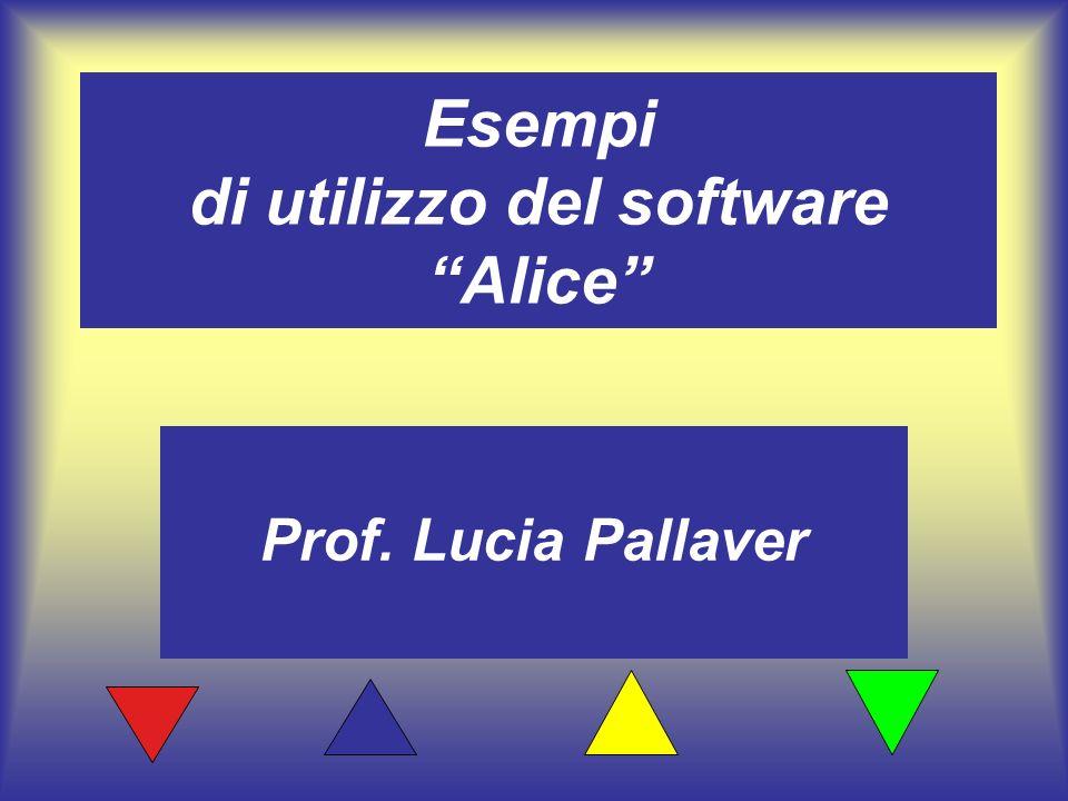 Esempi di utilizzo del software Alice Prof. Lucia Pallaver