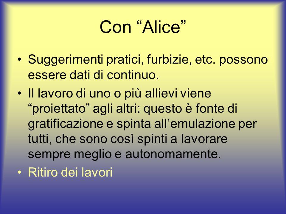 Con Alice Suggerimenti pratici, furbizie, etc. possono essere dati di continuo. Il lavoro di uno o più allievi viene proiettato agli altri: questo è f