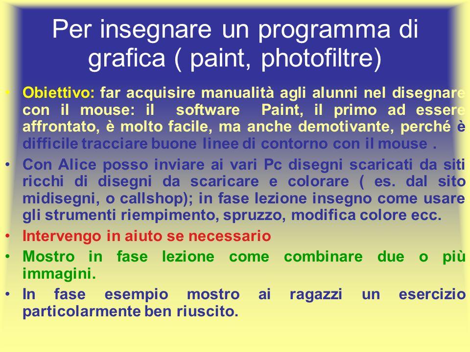Per insegnare un programma di grafica ( paint, photofiltre) Obiettivo: far acquisire manualità agli alunni nel disegnare con il mouse: il software Pai