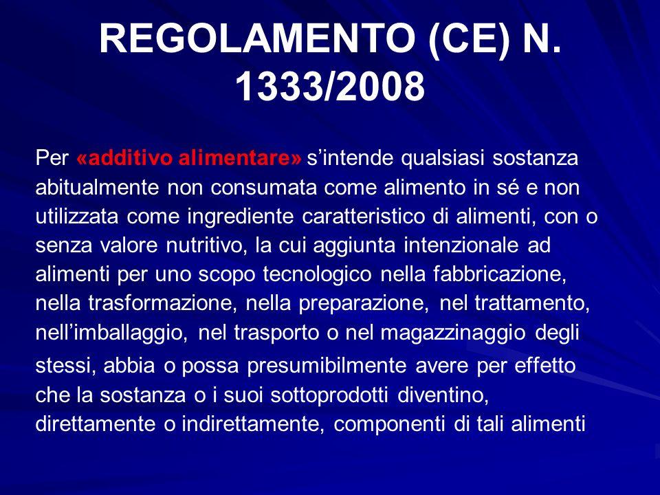 REGOLAMENTO (CE) N. 1333/2008 Per «additivo alimentare» sintende qualsiasi sostanza abitualmente non consumata come alimento in sé e non utilizzata co