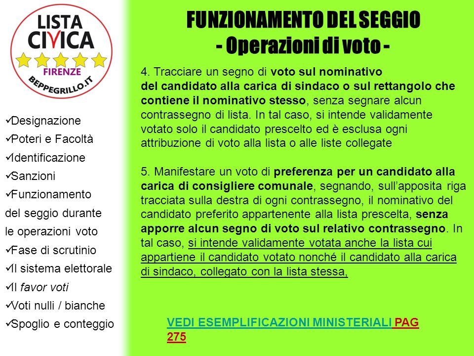 Designazione Poteri e Facoltà Identificazione Sanzioni Funzionamento del seggio durante le operazioni voto Fase di scrutinio Il sistema elettorale Il