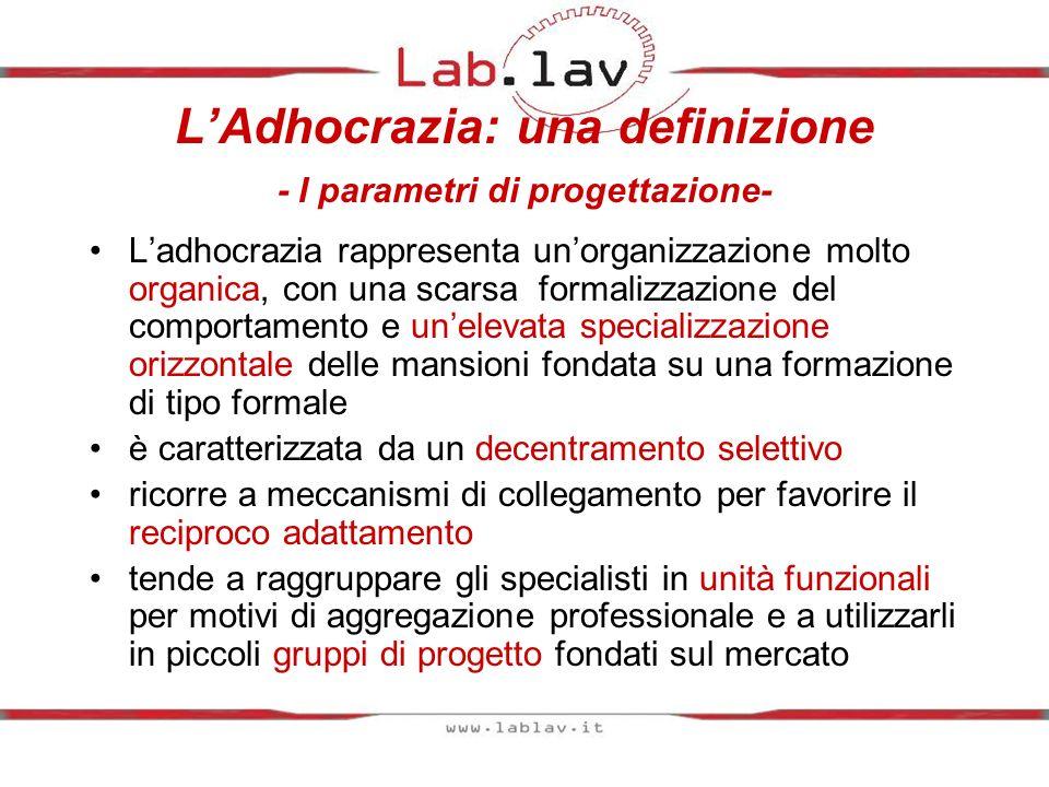 LAdhocrazia: una definizione - I parametri di progettazione- Ladhocrazia rappresenta unorganizzazione molto organica, con una scarsa formalizzazione d