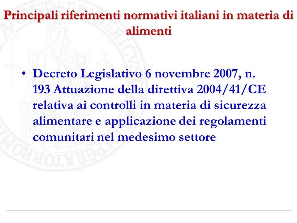 Principali riferimenti normativi italiani in materia di alimenti Decreto Legislativo 6 novembre 2007, n. 193 Attuazione della direttiva 2004/41/CE rel