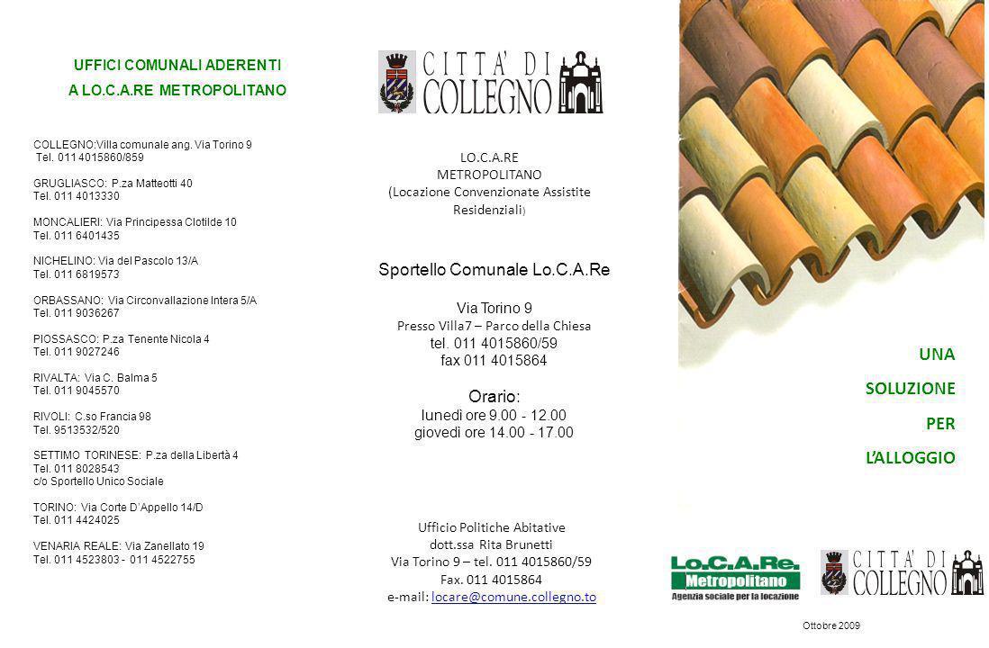 LO.C.A.RE METROPOLITANO (Locazione Convenzionate Assistite Residenziali ) Ufficio Politiche Abitative dott.ssa Rita Brunetti Via Torino 9 – tel. 011 4