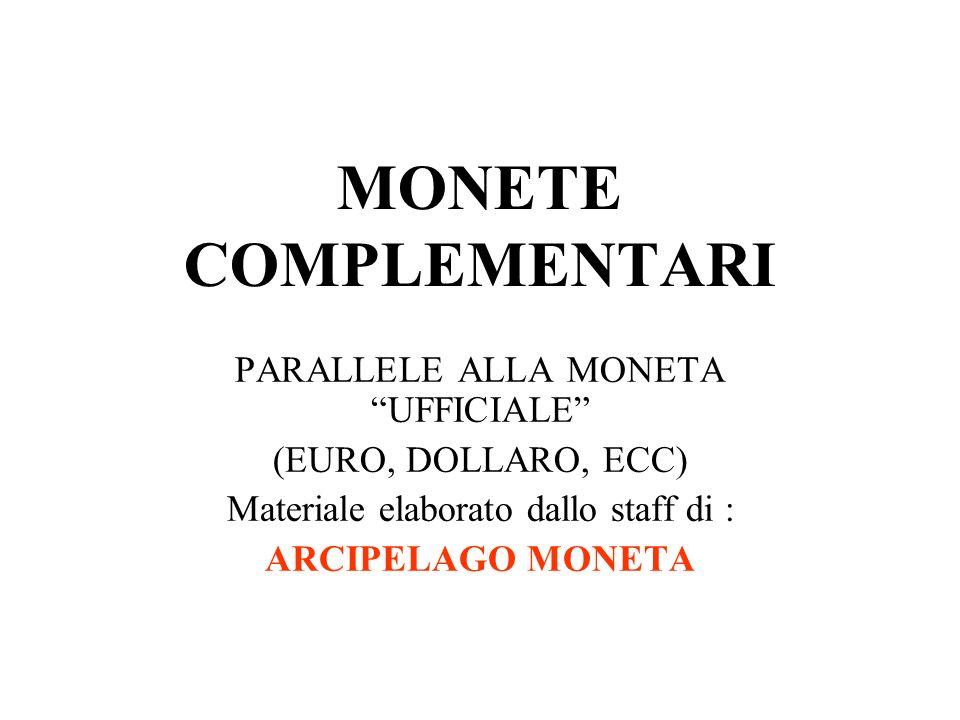 MONETE COMPLEMENTARI PARALLELE ALLA MONETA UFFICIALE (EURO, DOLLARO, ECC) Materiale elaborato dallo staff di : ARCIPELAGO MONETA
