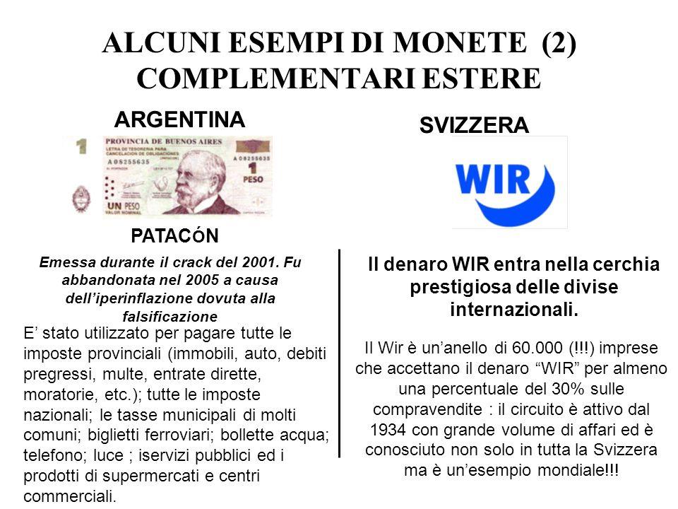 ALCUNI ESEMPI DI MONETE (2) COMPLEMENTARI ESTERE ARGENTINA PATAC Ó N SVIZZERA Emessa durante il crack del 2001. Fu abbandonata nel 2005 a causa dellip