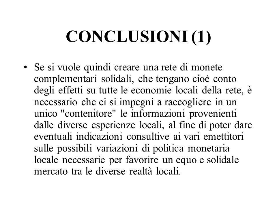 CONCLUSIONI (1) Se si vuole quindi creare una rete di monete complementari solidali, che tengano cioè conto degli effetti su tutte le economie locali