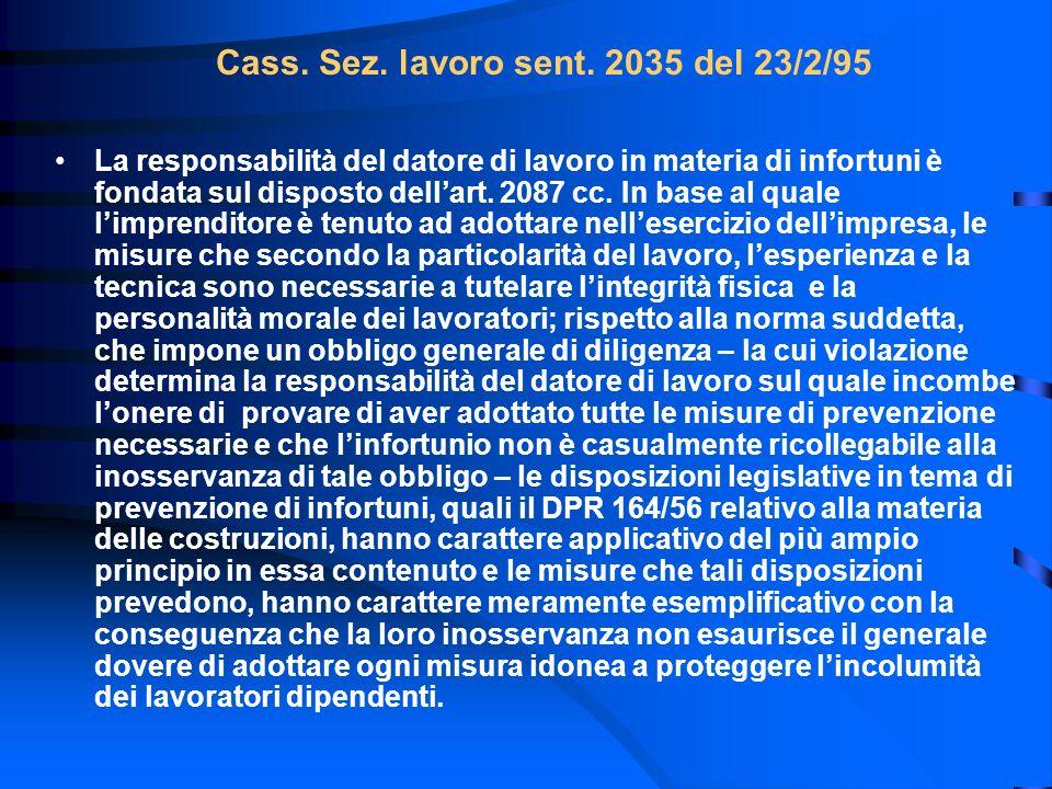 Cass. Sez. lavoro sent. 2035 del 23/2/95 La responsabilità del datore di lavoro in materia di infortuni è fondata sul disposto dellart. 2087 cc. In ba