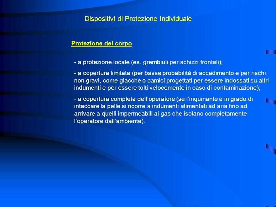 Dispositivi di Protezione Individuale Protezione del corpo - a protezione locale (es. grembiuli per schizzi frontali); - a copertura limitata (per bas