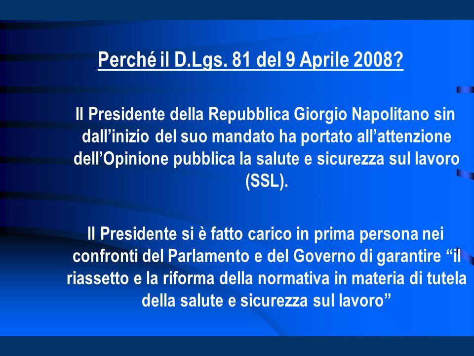 Perché il D.Lgs. 81 del 9 Aprile 2008? Il Presidente della Repubblica Giorgio Napolitano sin dallinizio del suo mandato ha portato allattenzione dellO