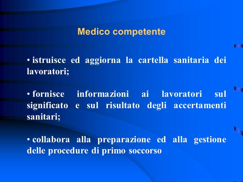 Medico competente istruisce ed aggiorna la cartella sanitaria dei lavoratori; fornisce informazioni ai lavoratori sul significato e sul risultato degl
