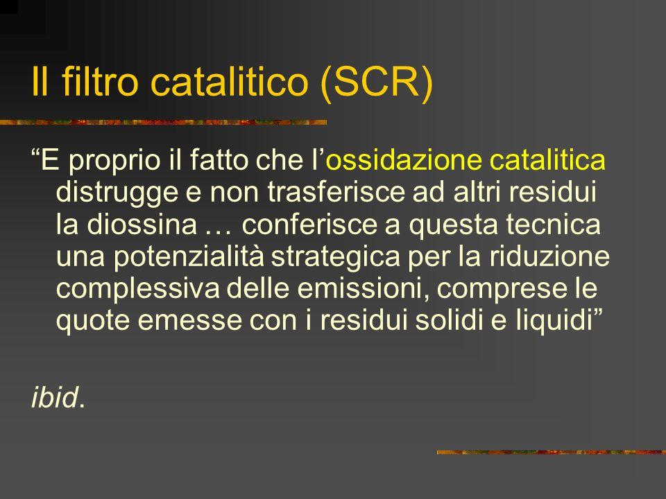 Il filtro catalitico (SCR) E proprio il fatto che lossidazione catalitica distrugge e non trasferisce ad altri residui la diossina … conferisce a ques
