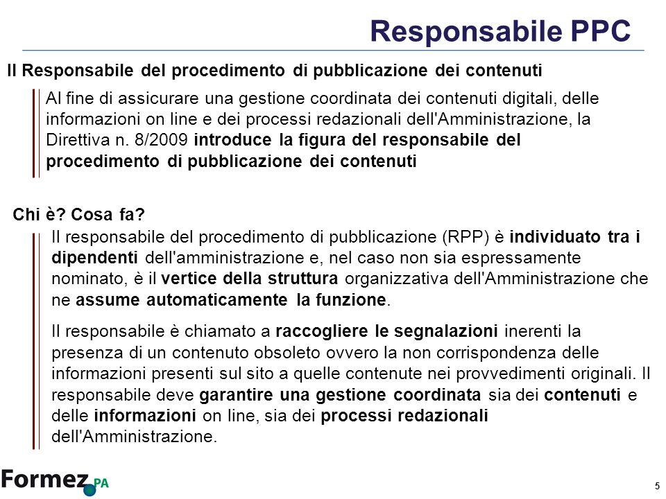 5 Responsabile PPC Al fine di assicurare una gestione coordinata dei contenuti digitali, delle informazioni on line e dei processi redazionali dell Amministrazione, la Direttiva n.