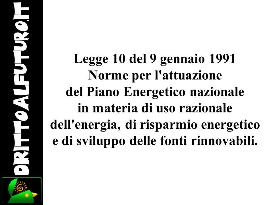 Legge 10 del 9 gennaio 1991 Norme per l'attuazione del Piano Energetico nazionale in materia di uso razionale dell'energia, di risparmio energetico e
