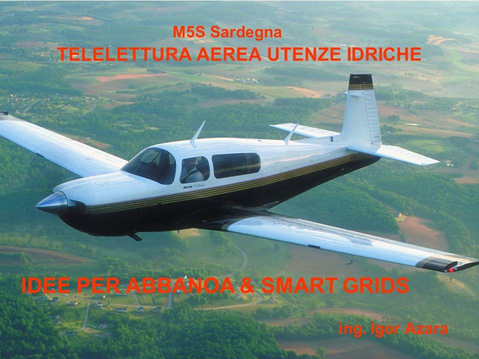 TELELETTURA AEREA UTENZE IDRICHE ing. Igor Azara IDEE PER ABBANOA & SMART GRIDS M5S Sardegna