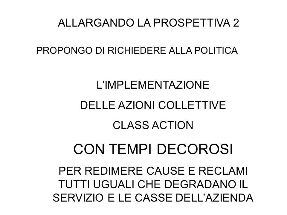 ALLARGANDO LA PROSPETTIVA 2 PROPONGO DI RICHIEDERE ALLA POLITICA LIMPLEMENTAZIONE DELLE AZIONI COLLETTIVE CLASS ACTION CON TEMPI DECOROSI PER REDIMERE