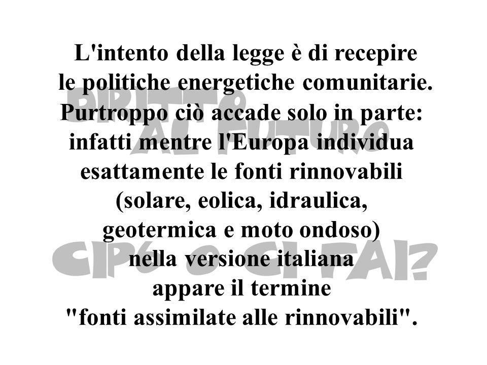 Purtroppo ciò accade solo in parte: infatti mentre l Europa individua esattamente le fonti rinnovabili (solare, eolica, idraulica, geotermica e moto ondoso) nella versione italiana appare il termine fonti assimilate alle rinnovabili .