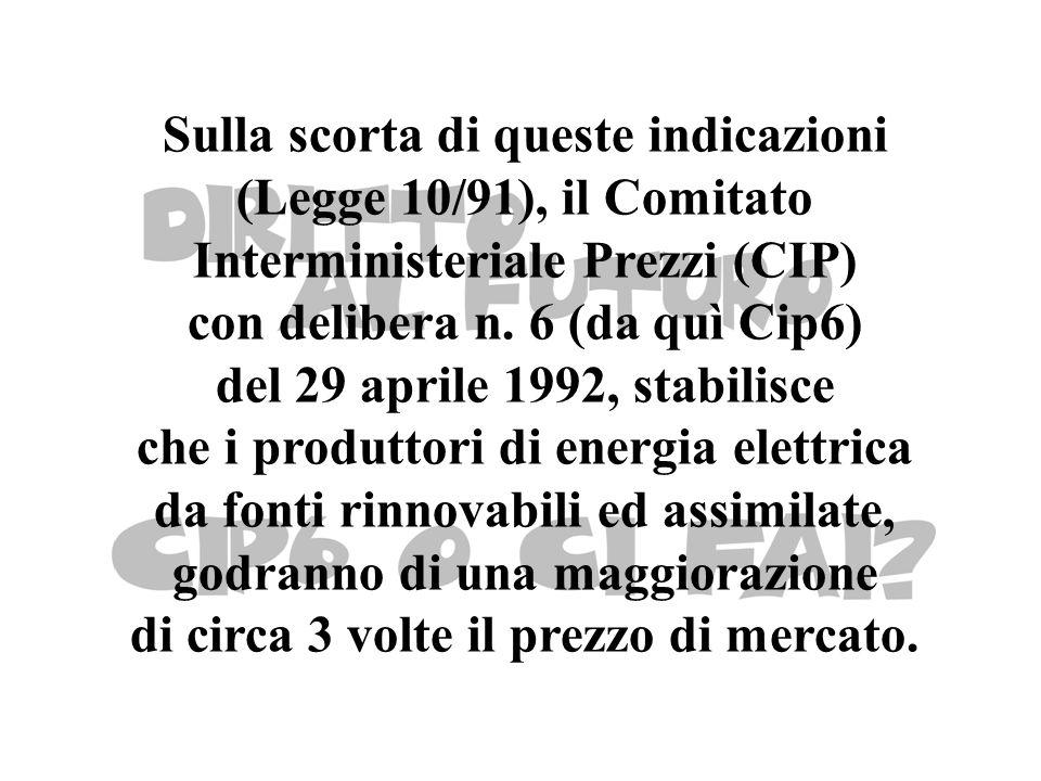 Sulla scorta di queste indicazioni (Legge 10/91), il Comitato Interministeriale Prezzi (CIP) con delibera n.