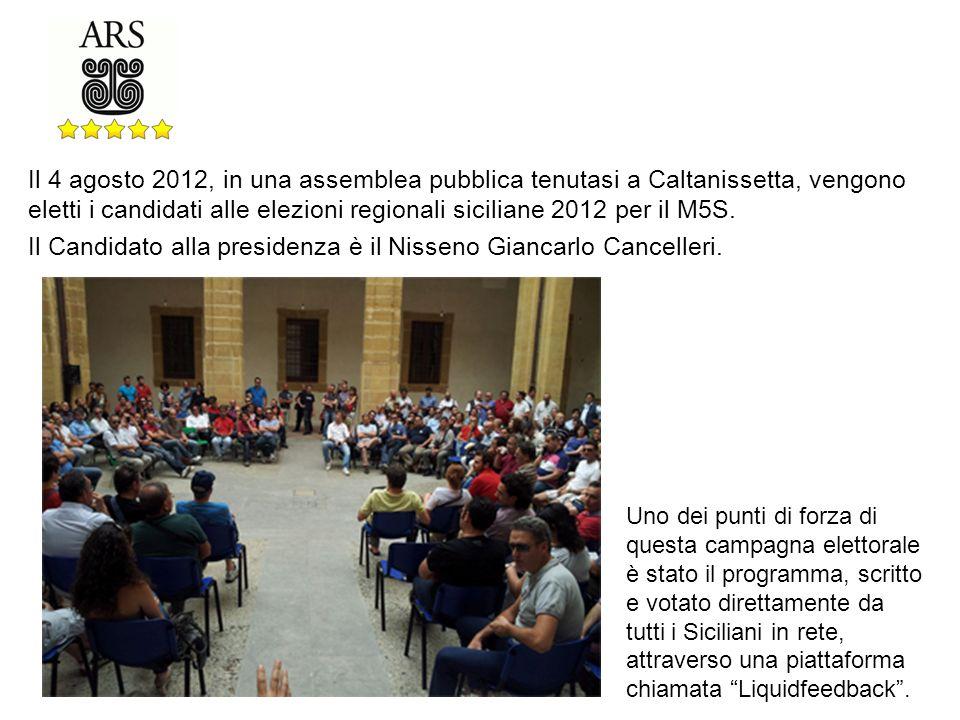 Il 4 agosto 2012, in una assemblea pubblica tenutasi a Caltanissetta, vengono eletti i candidati alle elezioni regionali siciliane 2012 per il M5S.