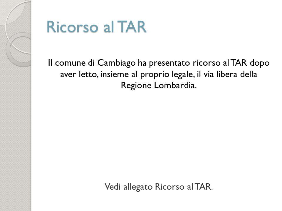 Ricorso al TAR Il comune di Cambiago ha presentato ricorso al TAR dopo aver letto, insieme al proprio legale, il via libera della Regione Lombardia. V