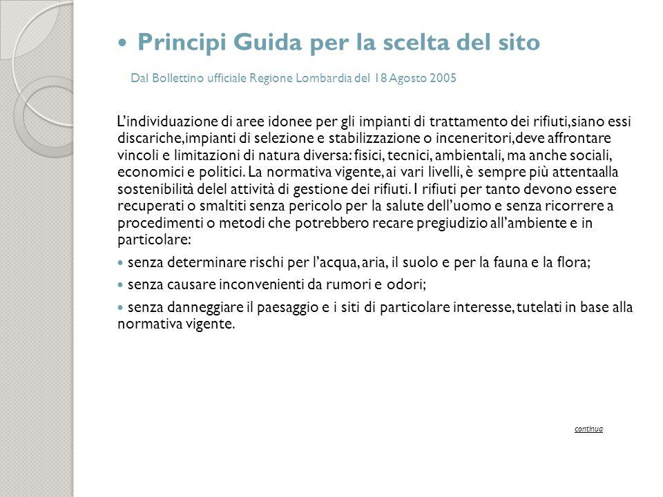 Principi Guida per la scelta del sito Dal Bollettino ufficiale Regione Lombardia del 18 Agosto 2005 Lindividuazione di aree idonee per gli impianti di