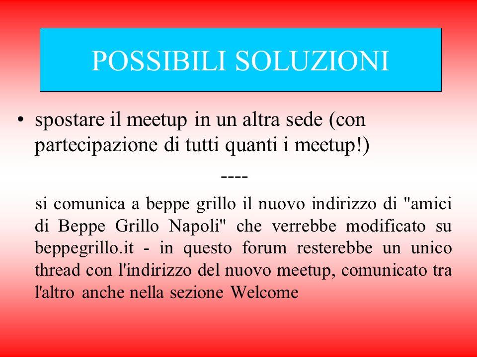 spostare il meetup in un altra sede (con partecipazione di tutti quanti i meetup!) ---- si comunica a beppe grillo il nuovo indirizzo di