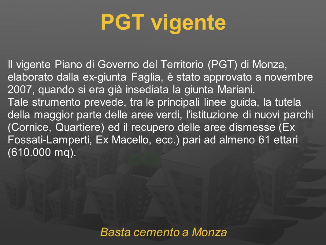 PGT vigente Il vigente Piano di Governo del Territorio (PGT) di Monza, elaborato dalla ex-giunta Faglia, è stato approvato a novembre 2007, quando si era già insediata la giunta Mariani.