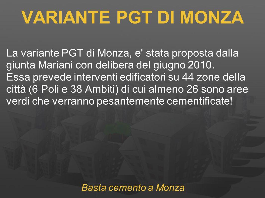 VARIANTE PGT DI MONZA La variante PGT di Monza, e stata proposta dalla giunta Mariani con delibera del giugno 2010.