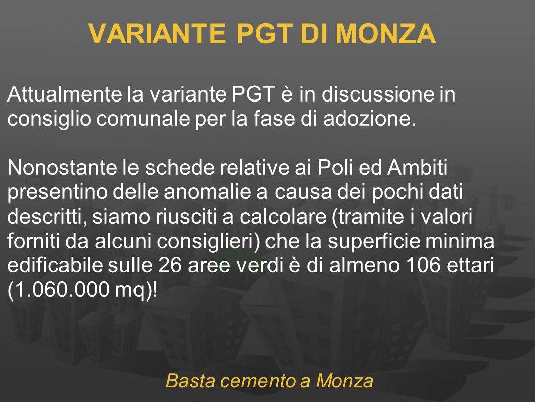 Basta cemento a Monza VARIANTE PGT DI MONZA Attualmente la variante PGT è in discussione in consiglio comunale per la fase di adozione.