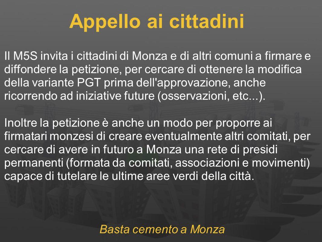 Basta cemento a Monza Appello ai cittadini Il M5S invita i cittadini di Monza e di altri comuni a firmare e diffondere la petizione, per cercare di ottenere la modifica della variante PGT prima dell approvazione, anche ricorrendo ad iniziative future (osservazioni, etc...).