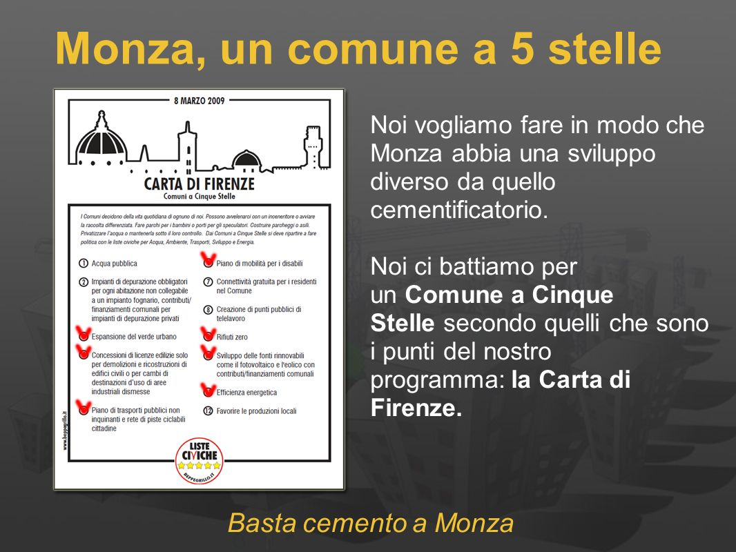 Basta cemento a Monza Monza, un comune a 5 stelle Noi vogliamo fare in modo che Monza abbia una sviluppo diverso da quello cementificatorio.
