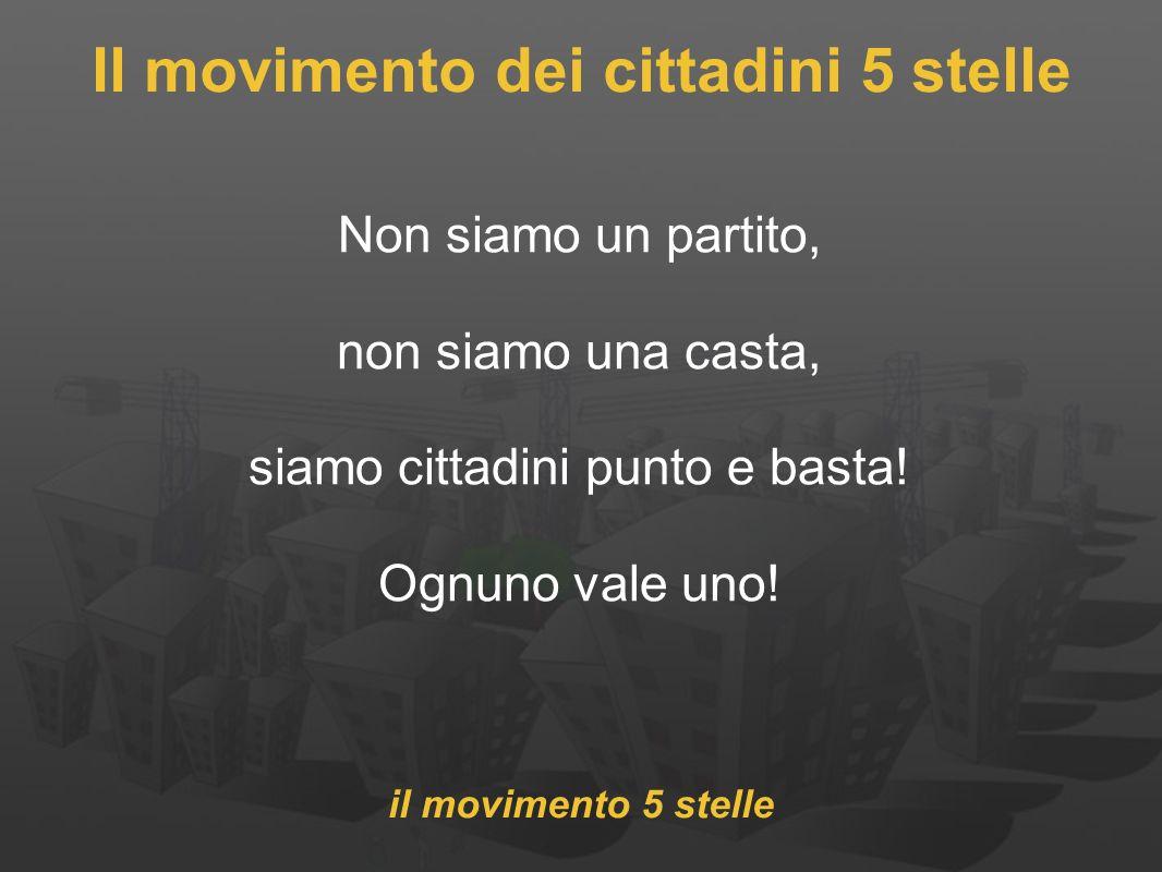 Il movimento dei cittadini 5 stelle Non siamo un partito, non siamo una casta, siamo cittadini punto e basta.