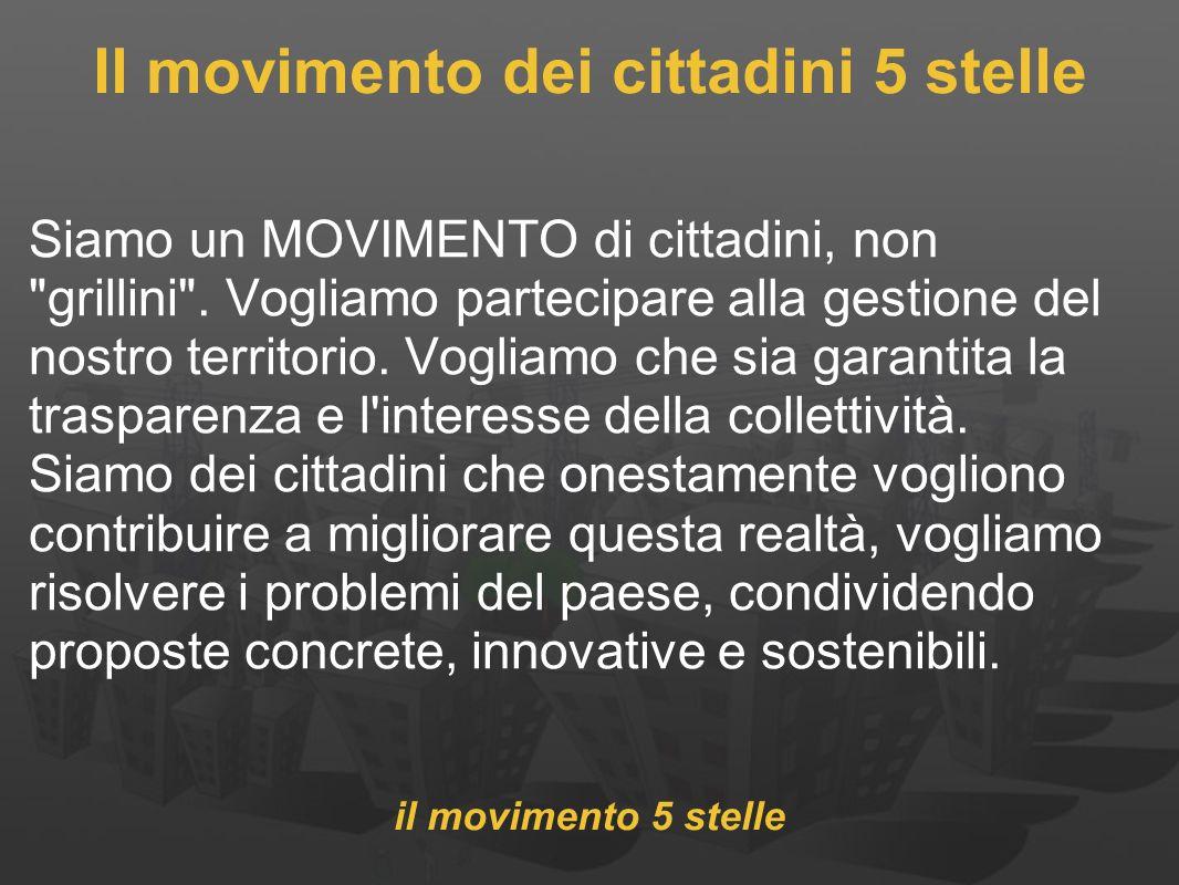 Il movimento dei cittadini 5 stelle Siamo un MOVIMENTO di cittadini, non grillini .