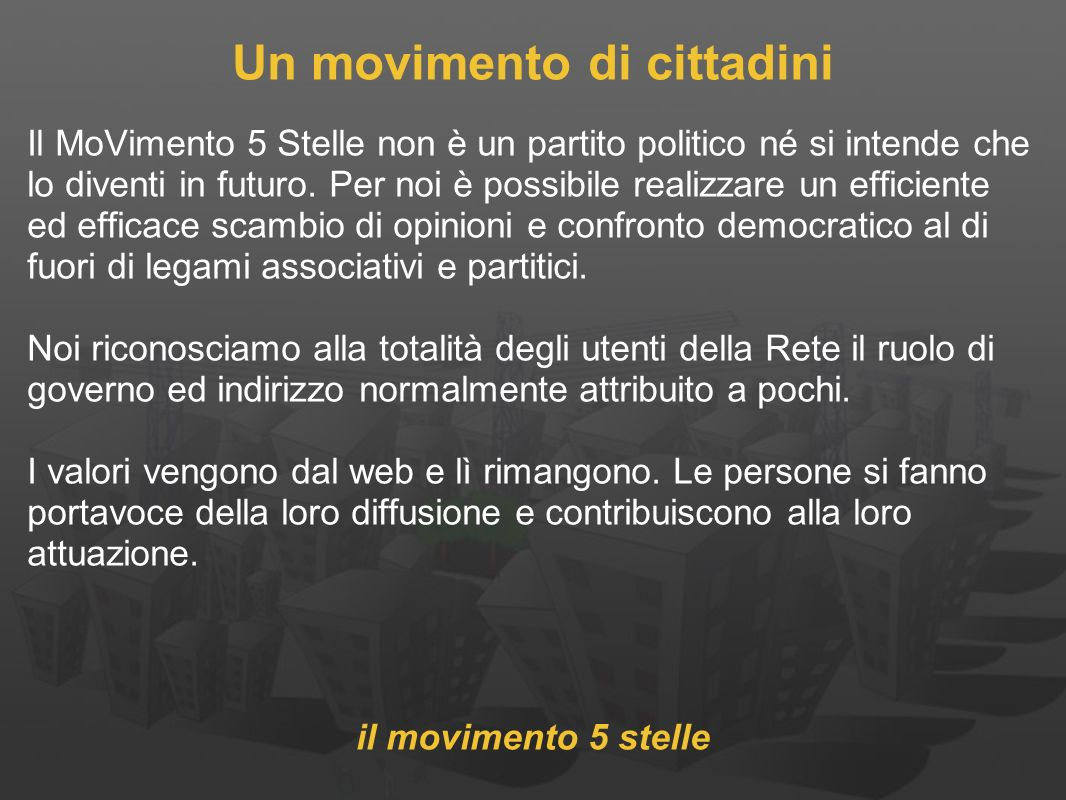 Un movimento di cittadini Il MoVimento 5 Stelle non è un partito politico né si intende che lo diventi in futuro.