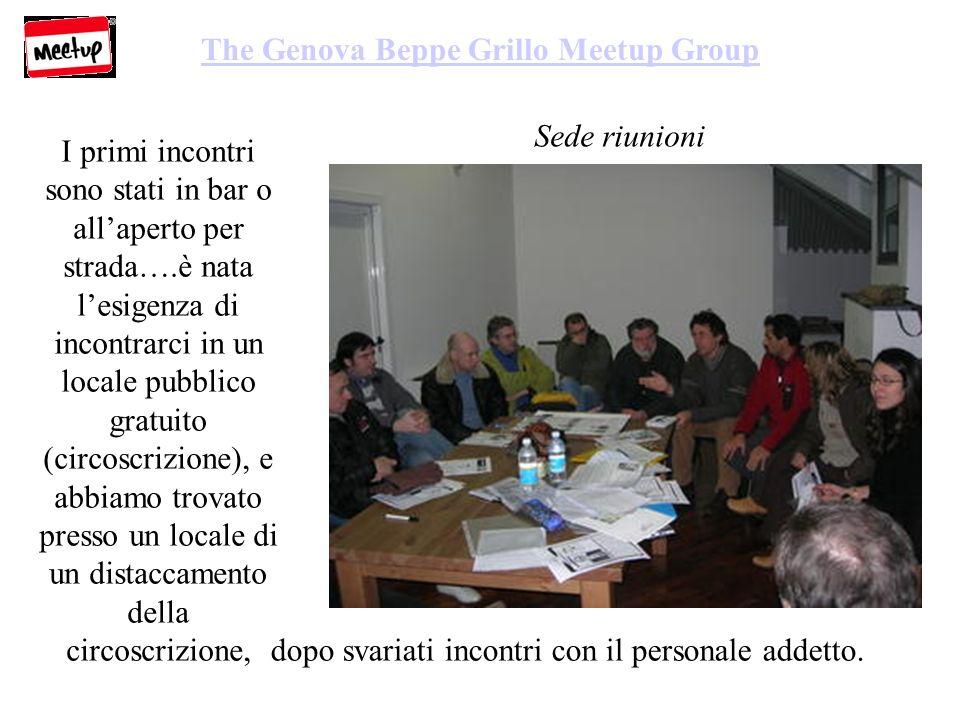 Sede riunioni The Genova Beppe Grillo Meetup Group I primi incontri sono stati in bar o allaperto per strada….è nata lesigenza di incontrarci in un locale pubblico gratuito (circoscrizione), e abbiamo trovato presso un locale di un distaccamento della circoscrizione, dopo svariati incontri con il personale addetto.