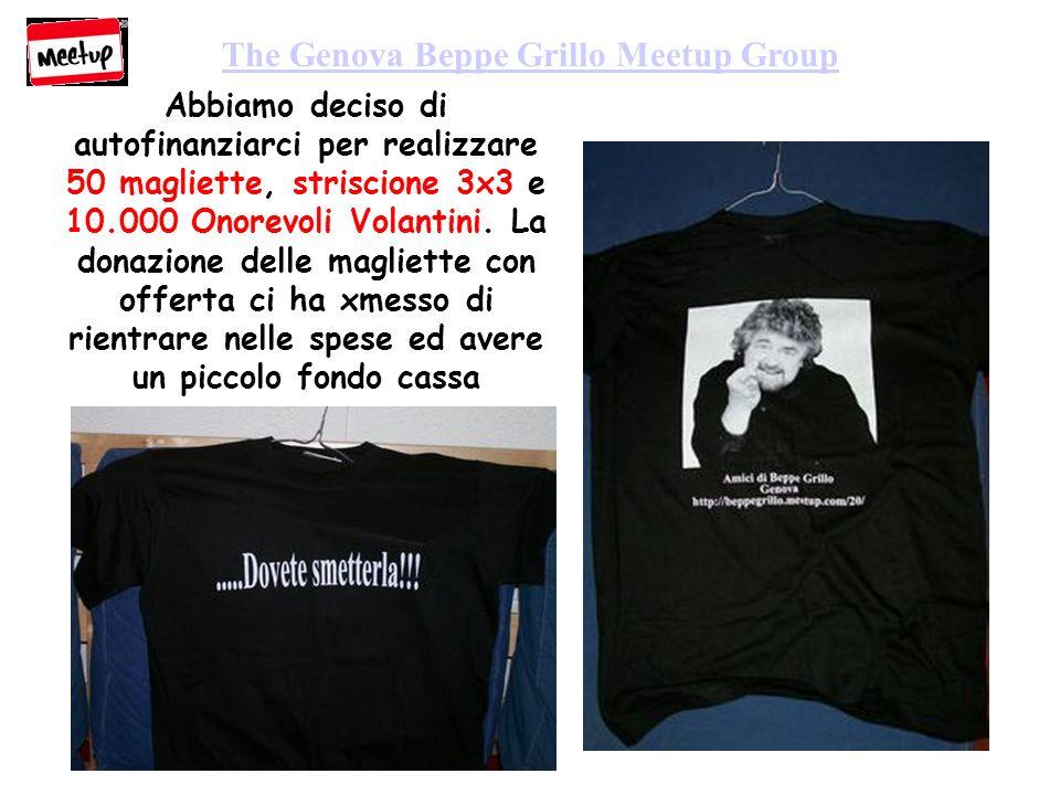 The Genova Beppe Grillo Meetup Group Abbiamo deciso di autofinanziarci per realizzare 50 magliette, striscione 3x3 e 10.000 Onorevoli Volantini.
