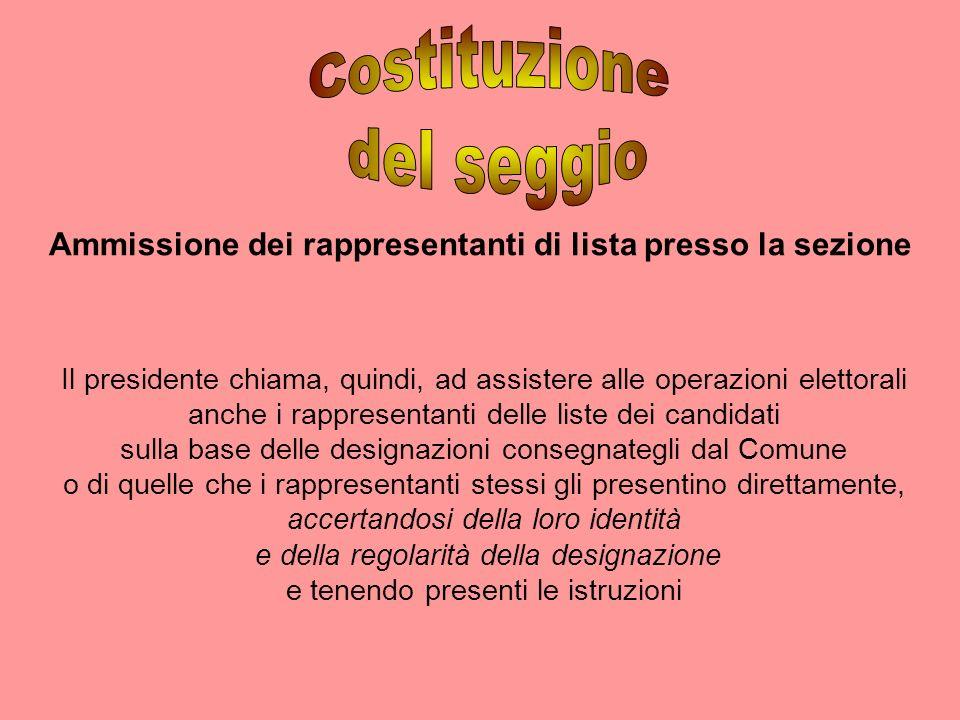 Ammissione dei rappresentanti di lista presso la sezione Il presidente chiama, quindi, ad assistere alle operazioni elettorali anche i rappresentanti