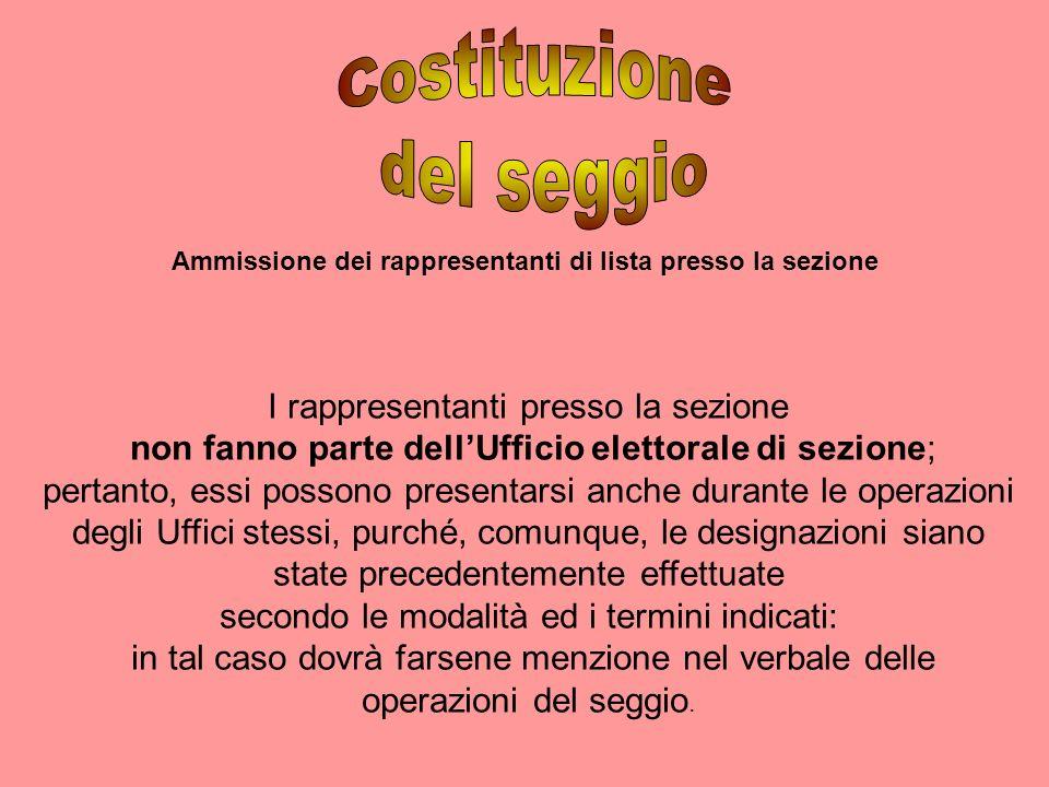 Ammissione dei rappresentanti di lista presso la sezione I rappresentanti presso la sezione non fanno parte dellUfficio elettorale di sezione; pertant