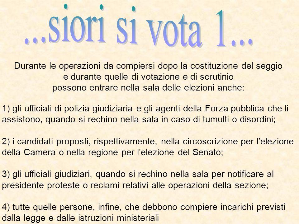 Durante le operazioni da compiersi dopo la costituzione del seggio e durante quelle di votazione e di scrutinio possono entrare nella sala delle elezi