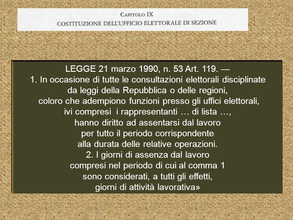 LEGGE 21 marzo 1990, n. 53 Art. 119. 1. In occasione di tutte le consultazioni elettorali disciplinate da leggi della Repubblica o delle regioni, colo