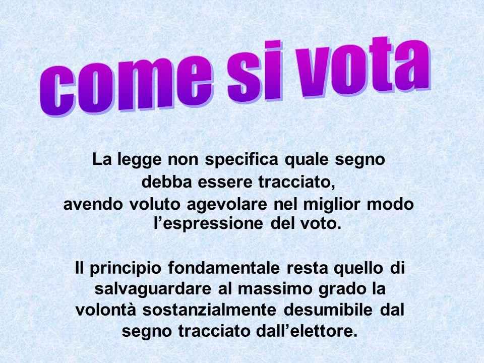 La legge non specifica quale segno debba essere tracciato, avendo voluto agevolare nel miglior modo lespressione del voto. Il principio fondamentale r