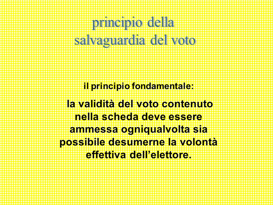 il principio fondamentale: la validità del voto contenuto nella scheda deve essere ammessa ogniqualvolta sia possibile desumerne la volontà effettiva dellelettore.