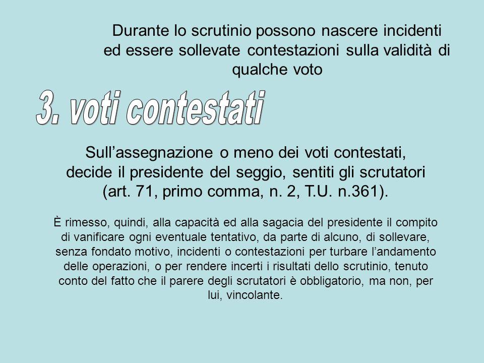 Durante lo scrutinio possono nascere incidenti ed essere sollevate contestazioni sulla validità di qualche voto Sullassegnazione o meno dei voti conte