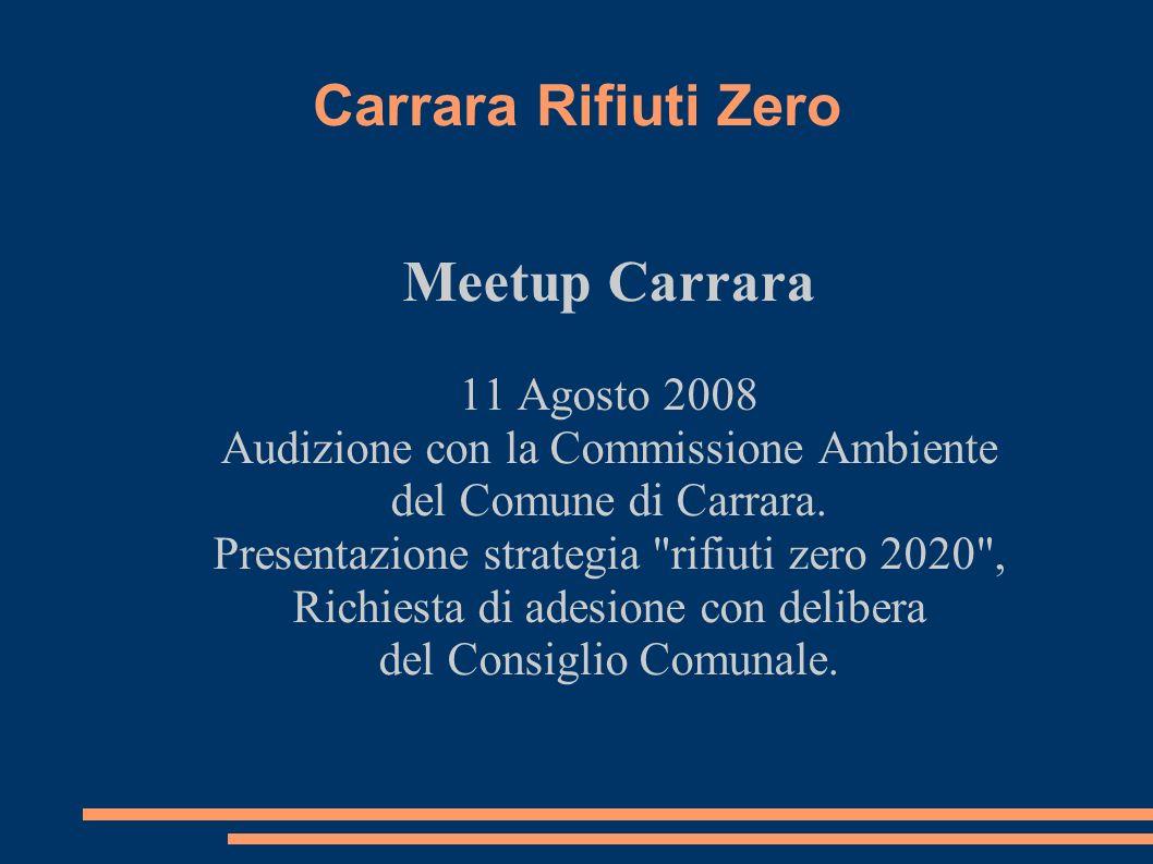 Carrara Rifiuti Zero Meetup Carrara 11 Agosto 2008 Audizione con la Commissione Ambiente del Comune di Carrara.