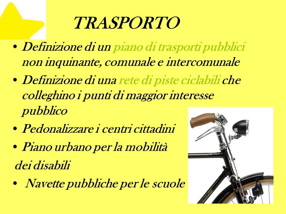 TRASPORTO Definizione di un piano di trasporti pubblici non inquinante, comunale e intercomunale Definizione di una rete di piste ciclabili che colleg
