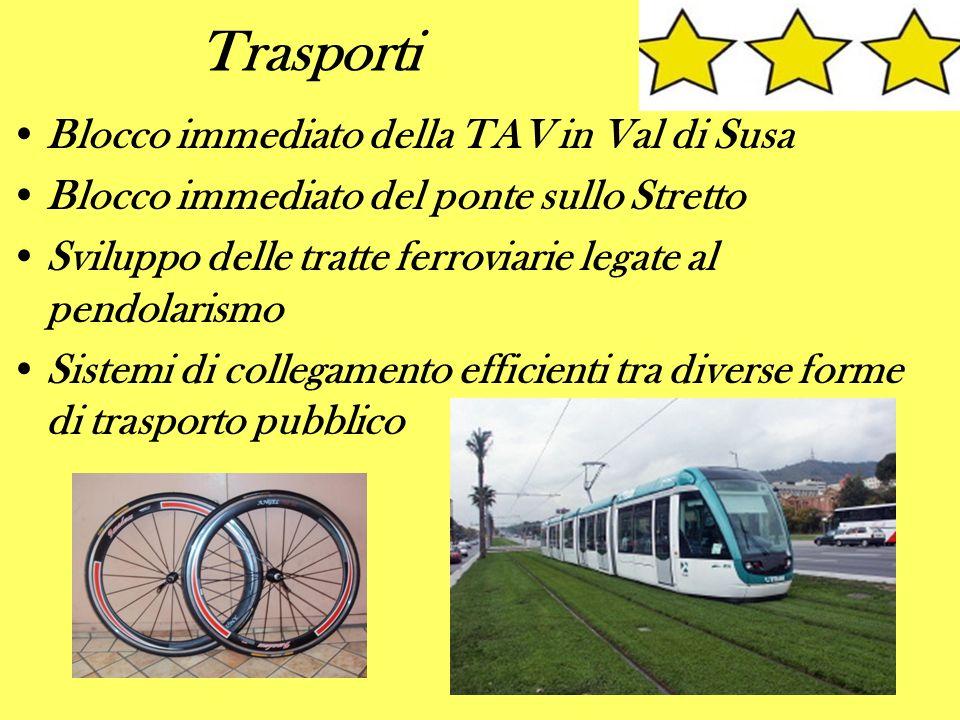 Trasporti Blocco immediato della TAV in Val di Susa Blocco immediato del ponte sullo Stretto Sviluppo delle tratte ferroviarie legate al pendolarismo Sistemi di collegamento efficienti tra diverse forme di trasporto pubblico