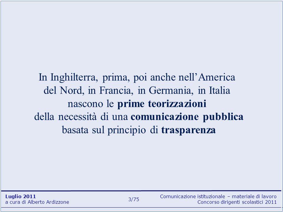 Comunicazione istituzionale – materiale di lavoro Concorso dirigenti scolastici 2011 Luglio 2011 a cura di Alberto Ardizzone 4/75 Passerà ancora molto tempo prima che in Italia si possa parlare di una vera comunicazione pubblica Tuttavia …