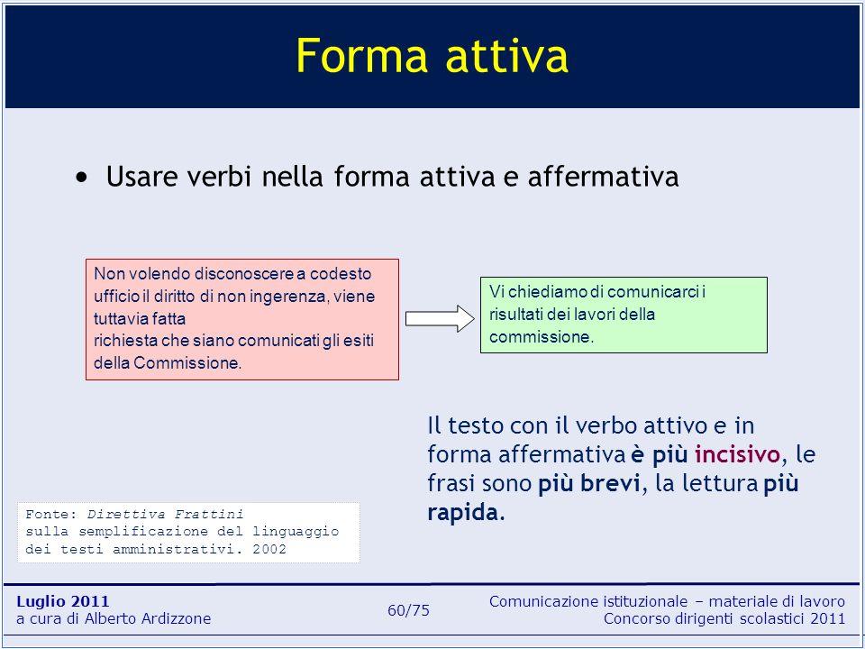 Comunicazione istituzionale – materiale di lavoro Concorso dirigenti scolastici 2011 Luglio 2011 a cura di Alberto Ardizzone 60/75 Usare verbi nella f